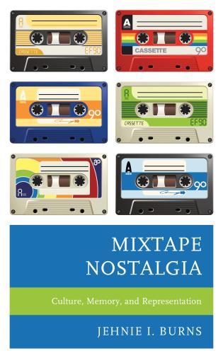 Cover image for the book Mixtape Nostalgia: Culture, Memory, and Representation