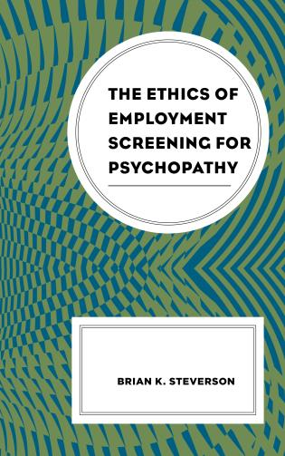 Cover image for the book The Ethics of Employment Screening for Psychopathy