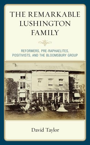 Cover image for the book The Remarkable Lushington Family: Reformers, Pre-Raphaelites, Positivists, and the Bloomsbury Group