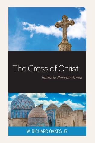 Cover image for the book The Cross of Christ: Islamic Perspectives