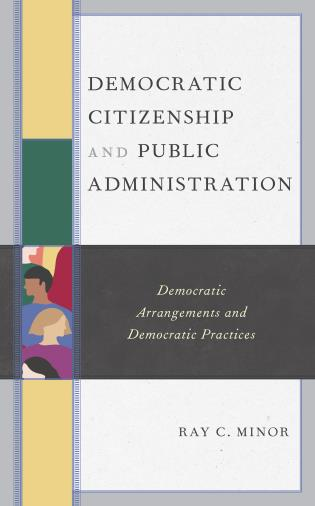 Cover image for the book Democratic Citizenship and Public Administration: Democratic Arrangements and Democratic Practices
