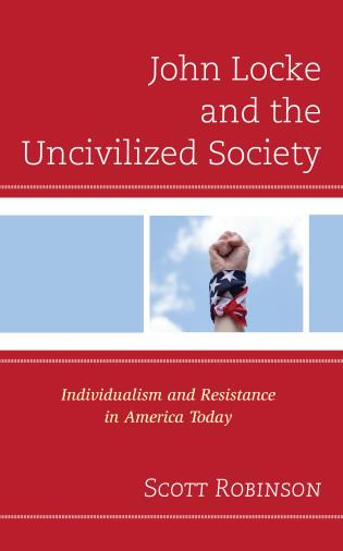 Cover image for the book John Locke and the Uncivilized Society: Individualism and Resistance in America Today