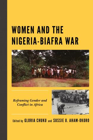 Cover image for the book Women and the Nigeria-Biafra War: Reframing Gender and Conflict in Africa