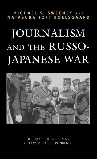 Cover image for the book Journalism and the Russo-Japanese War: The End of the Golden Age of Combat Correspondence