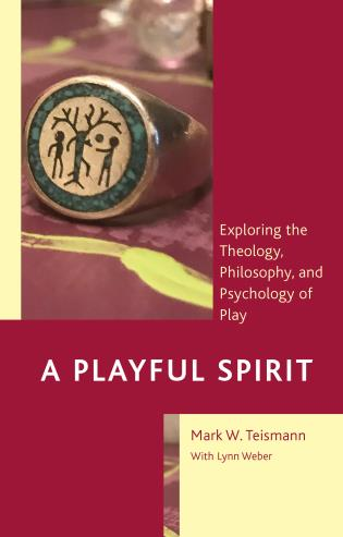 Cover image for the book A Playful Spirit: Exploring the Theology, Philosophy, and Psychology of Play