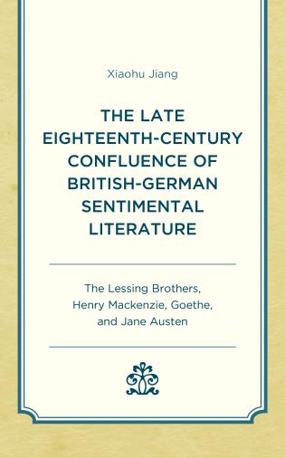 Cover image for the book The Late Eighteenth-Century Confluence of British-German Sentimental Literature: The Lessing Brothers, Henry Mackenzie, Goethe, and Jane Austen