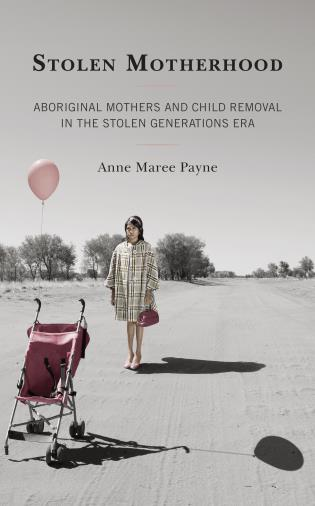 Cover image for the book Stolen Motherhood: Aboriginal Mothers and Child Removal in the Stolen Generations Era