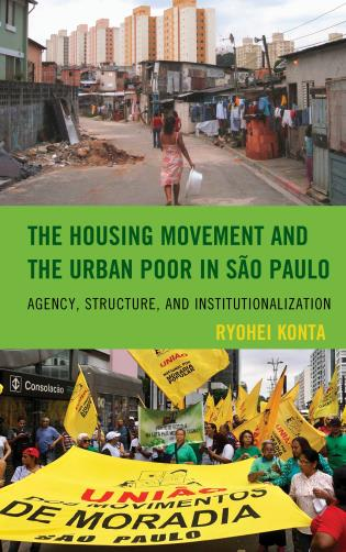 Cover image for the book The Housing Movement and the Urban Poor in São Paulo: Agency, Structure, and Institutionalization