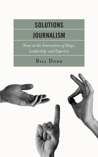 Cover image for the book Solutions Journalism: News at the Intersection of Hope, Leadership, and Expertise