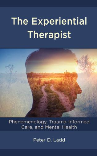 Cover image for the book The Experiential Therapist: Phenomenology, Trauma-Informed Care, and Mental Health