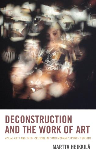 Cover image for the book Deconstruction and the Work of Art: Visual Arts and Their Critique in Contemporary French Thought