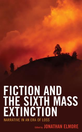 Cover image for the book Fiction and the Sixth Mass Extinction: Narrative in an Era of Loss