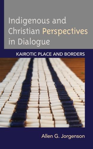 Cover image for the book Indigenous and Christian Perspectives in Dialogue: Kairotic Place and Borders