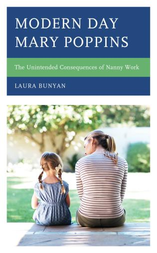 Cover image for the book Modern Day Mary Poppins: The Unintended Consequences of Nanny Work