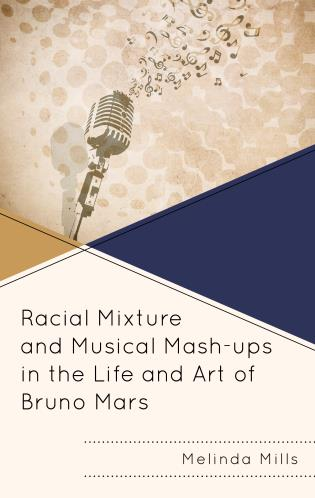 Cover image for the book Racial Mixture and Musical Mash-ups in the Life and Art of Bruno Mars