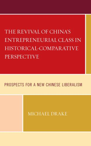 Cover image for the book The Revival of China's Entrepreneurial Class in Historical-Comparative Perspective: Prospects for a New Chinese Liberalism