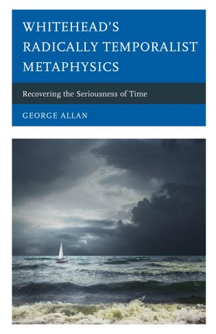 Cover image for the book Whitehead's Radically Temporalist Metaphysics: Recovering the Seriousness of Time
