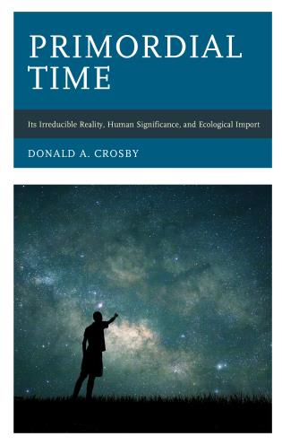 Cover image for the book Primordial Time: Its Irreducible Reality, Human Significance, and Ecological Import