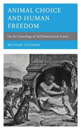 Cover image for the book Animal Choice and Human Freedom: On the Genealogy of Self-determined Action