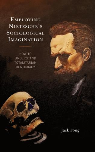 Cover image for the book Employing Nietzsche's Sociological Imagination: How to Understand Totalitarian Democracy
