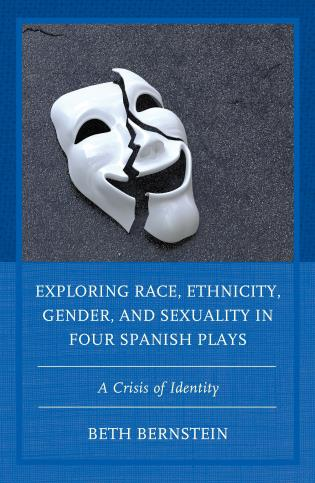 Cover image for the book Exploring Race, Ethnicity, Gender, and Sexuality in Four Spanish Plays: A Crisis of Identity