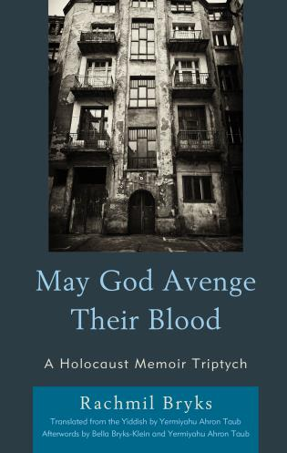 Cover image for the book May God Avenge Their Blood: A Holocaust Memoir Triptych