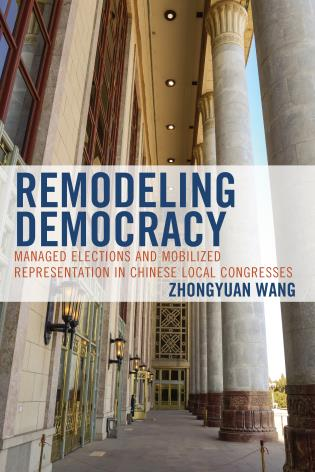 Cover image for the book Remodeling Democracy: Managed Elections and Mobilized Representation in Chinese Local Congresses