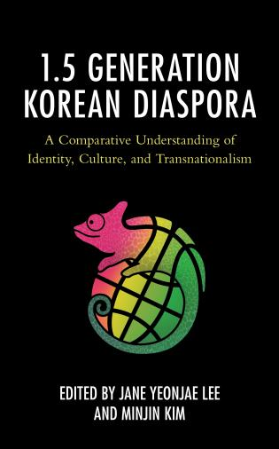 Cover image for the book The 1.5 Generation Korean Diaspora: A Comparative Understanding of Identity, Culture, and Transnationalism