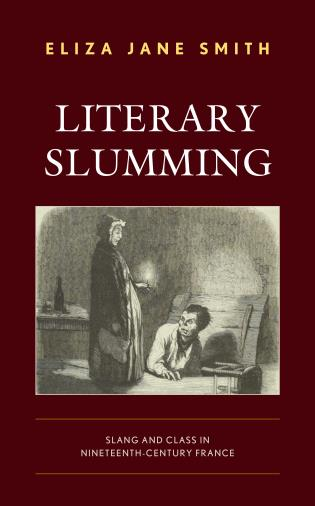 Cover image for the book Literary Slumming: Slang and Class in Nineteenth-Century France