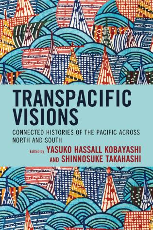 Cover image for the book Transpacific Visions: Connected Histories of the Pacific across North and South