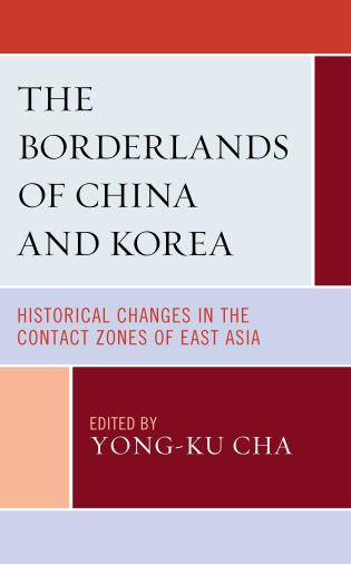 Cover image for the book The Borderlands of China and Korea: Historical Changes in the Contact Zones of East Asia