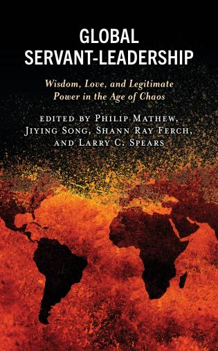Cover image for the book Global Servant-Leadership: Wisdom, Love, and Legitimate Power in the Age of Chaos