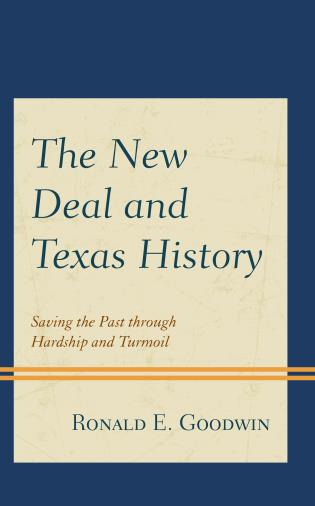 Cover image for the book The New Deal and Texas History: Saving the Past through Hardship and Turmoil