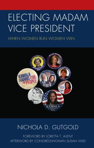 Cover image for the book Electing Madam Vice President: When Women Run Women Win