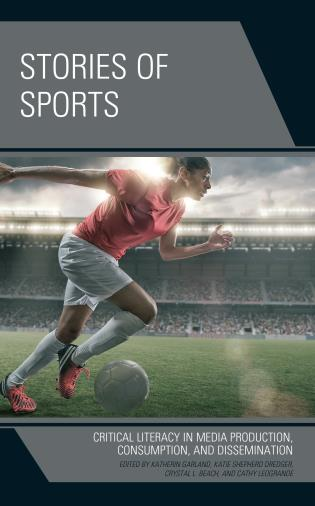 Cover image for the book Stories of Sports: Critical Literacy in Media Production, Consumption, and Dissemination