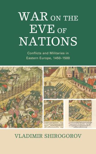Cover image for the book War on the Eve of Nations: Conflicts and Militaries in Eastern Europe, 1450–1500