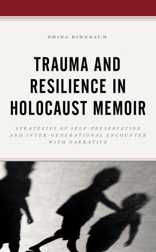 Cover image for the book Trauma and Resilience in Holocaust Memoir: Strategies of Self-Preservation and Inter-Generational Encounter with Narrative