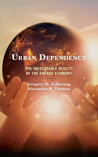 Cover image for the book Urban Dependency: The Inescapable Reality of the Energy Economy