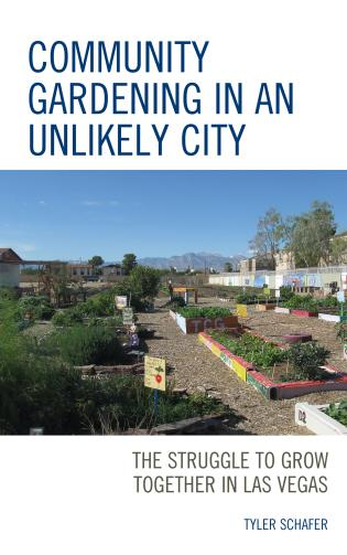 Cover image for the book Community Gardening in an Unlikely City: The Struggle to Grow Together in Las Vegas