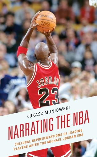 Cover image for the book Narrating the NBA: Cultural Representations of Leading Players after the Michael Jordan Era