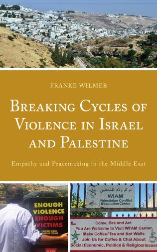 Cover image for the book Breaking Cycles of Violence in Israel and Palestine: Empathy and Peacemaking in the Middle East
