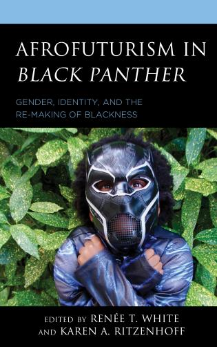 Cover image for the book Afrofuturism in Black Panther: Gender, Identity, and the Re-Making of Blackness