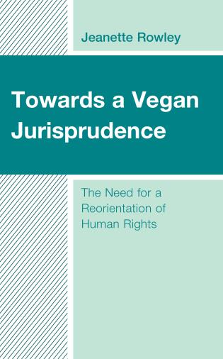 Cover image for the book Towards a Vegan Jurisprudence: The Need for a Reorientation of Human Rights