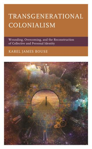 Cover image for the book Transgenerational Colonialism: Wounding, Overcoming, and the Reconstruction of Collective and Personal Identity