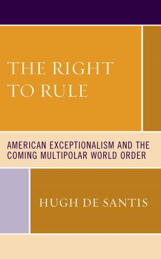 Cover image for the book The Right to Rule: American Exceptionalism and the Coming Multipolar World Order