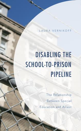 Cover image for the book Disabling the School-to-Prison Pipeline: The Relationship Between Special Education and Arrest