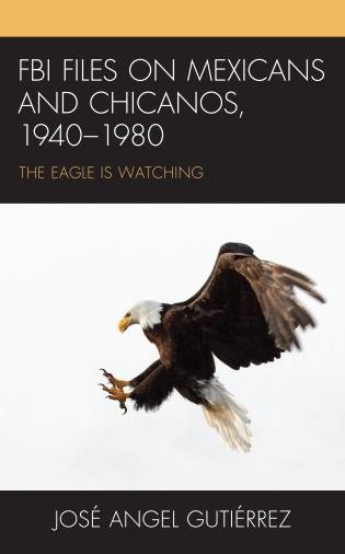 Cover image for the book FBI Files on Mexicans and Chicanos, 1940–1980: The Eagle Is Watching