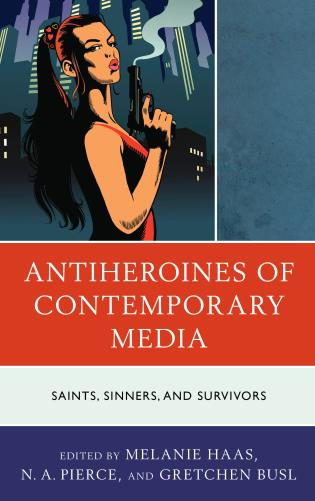 Cover image for the book Antiheroines of Contemporary Media: Saints, Sinners, and Survivors
