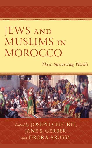 Cover image for the book Jews and Muslims in Morocco: Their Intersecting Worlds