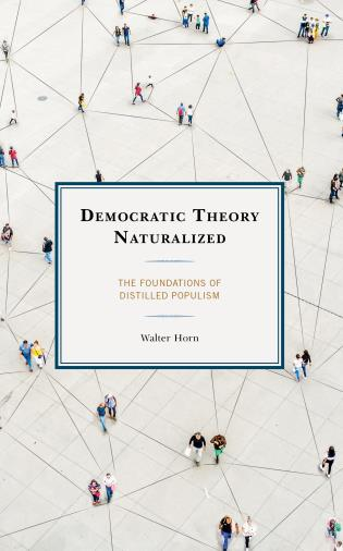 Cover image for the book Democratic Theory Naturalized: The Foundations of Distilled Populism